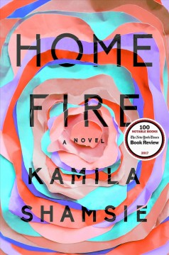 Home fire : a novel / Kamila Shamsie.