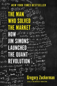 The man who solved the market : how Jim Simons launched the quant revolution / Gregory Zuckerman. - Gregory Zuckerman.