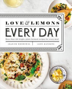 Love & lemons every day : more than 100 bright, plant-forward recipes for every meal / Jeanine Donofrio ; [Jack Mathews]. - Jeanine Donofrio ; [Jack Mathews].