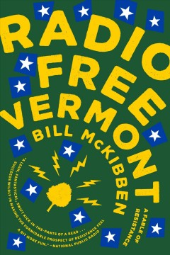 Radio free Vermont : a fable of resistance / Bill McKibben.