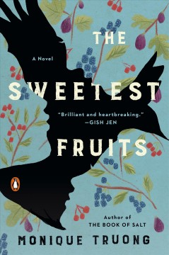 The sweetest fruits /  Monique Truong.