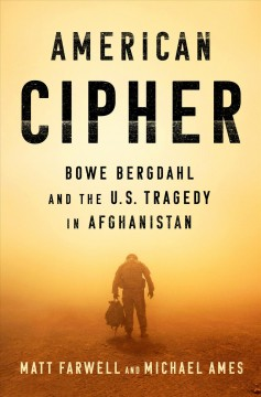 American cipher : Bowe Bergdahl and the U.S. tragedy in Afghanistan / Matt Farwell and Michael Ames.