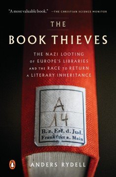 The book thieves : the Nazi looting of Europe's libraries and the race to return a literary inheritance / Anders Rydell ; translated by Henning Koch.