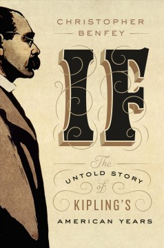 If : the untold story of Kipling's American years / Christopher Benfey.