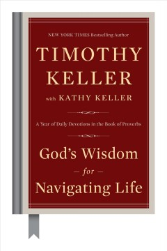 God's wisdom for navigating life : a year of daily devotions in the book of Proverbs / Timothy Keller with Kathy Keller.