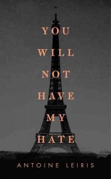 You will not have my hate /  Antoine Leiris ; translated from the French by Sam Taylor. - Antoine Leiris ; translated from the French by Sam Taylor.