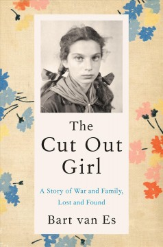 The cut out girl : a story of war and family, lost and found / Bart van Es. - Bart van Es.