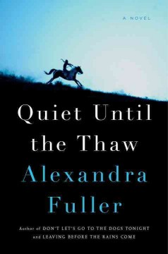 Quiet until the thaw : a novel / Alexandra Fuller. - Alexandra Fuller.