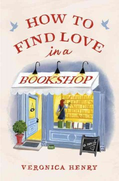 How to find love in a bookshop /  Veronica Henry. - Veronica Henry.