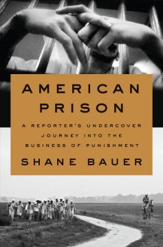 American prison : a reporter's undercover journey into the business of punishment / Shane Bauer. - Shane Bauer.