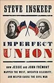 Imperfect union : how Jessie and John Frémont mapped the West, invented celebrity, and helped cause the Civil War / Steve Inskeep. - Steve Inskeep.