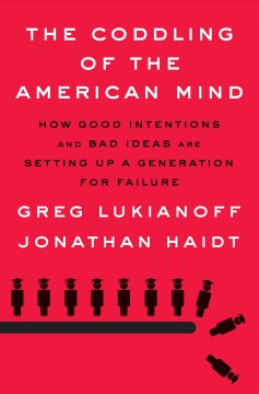 The Coddling Of The American Mind / Greg Lukianoff and Jonathan Haidt