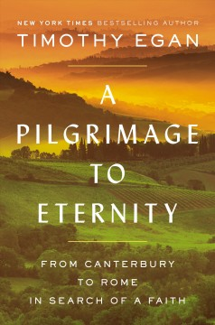 A pilgrimage to eternity : from Canterbury to Rome in search of a faith / Timothy Egan. - Timothy Egan.
