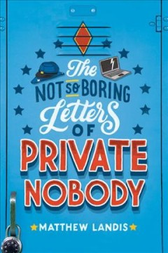 The not-so-boring letters of private nobody /  by Matthew Landis. - by Matthew Landis.