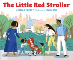 The little red stroller /  Joshua Furst ; illustrated by Katy Wu. - Joshua Furst ; illustrated by Katy Wu.