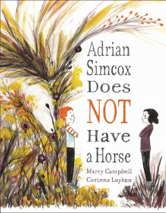 Adrian Simcox does not have a horse /  written by Marcy Campbell ; illustrated by Corinna Luyken. - written by Marcy Campbell ; illustrated by Corinna Luyken.
