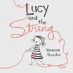 Lucy and the string /  Vanessa Roeder.