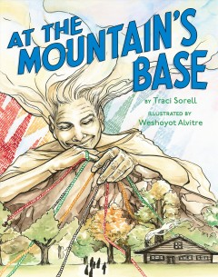 At the mountain's base /  by Traci Sorell ; illustrated by Weshoyot Alvitre. - by Traci Sorell ; illustrated by Weshoyot Alvitre.