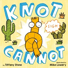 Knot cannot /  Tiffany Stone ; illustrated by Mike Lowery ; hand lettering by Mike Lowery. - Tiffany Stone ; illustrated by Mike Lowery ; hand lettering by Mike Lowery.