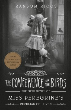 The conference of the birds /  by Ransom Riggs. - by Ransom Riggs.