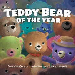 Teddy bear of the year /  by Vikki VanSickle ; illustrated by Sydney Hanson - by Vikki VanSickle ; illustrated by Sydney Hanson