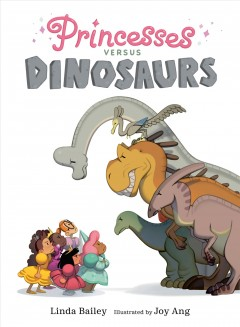 Princesses versus dinosaurs /  written by Linda Bailey ; illustrated by Joy Ang. - written by Linda Bailey ; illustrated by Joy Ang.