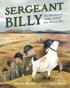 Sergeant Billy : the true story of the goat who went to war / Mireille Messier ; illustrated by Kass Reich.
