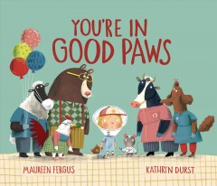 You're in good paws /  written by Maureen Fergus ; illustrated by Kathryn Durst.