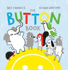 The button book /  by Sally Nicholls ; illustrated by Bethan Woollvin. - by Sally Nicholls ; illustrated by Bethan Woollvin.
