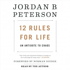 12 rules for life : an antidote to chaos / Jordan B. Peterson ; foreword by Norman Doidge, MD. - Jordan B. Peterson ; foreword by Norman Doidge, MD.