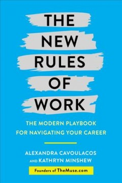 The new rules of work : the modern playbook for navigating your career / Kathryn Minshew and Alexander Cavoulacos.