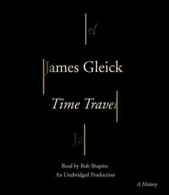 Time travel : a history / James Gleick.