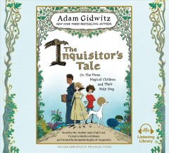 The inquisitor's tale, or, The three magical children and their holy dog /  Adam Gidwitz.