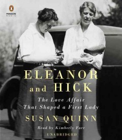 Eleanor and Hick : the love affair that shaped a first lady / Susan Quinn.