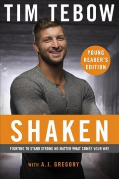 Shaken : fighting to stand strong no matter what comes your way / Tim Tebow, with AJ Gregory.
