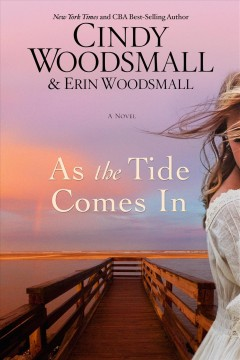 As the tide comes in : a novel / New York times and CBA best-selling author Cindy Woodsmall & Erin Woodsmall. - New York times and CBA best-selling author Cindy Woodsmall & Erin Woodsmall.