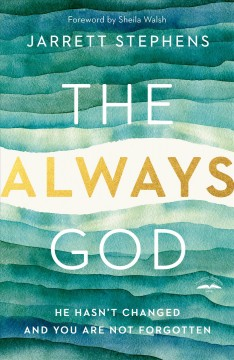 The always God : he hasn't changed and you are not forgotten / Jarrett Stephens ; foreword by Sheila Walsh.