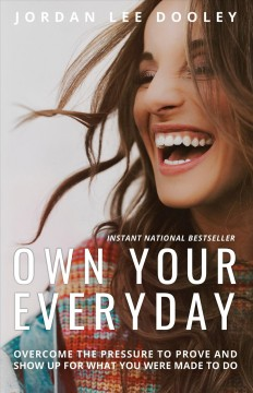 Own your everyday : overcome the pressure to prove and show up for what you were made to do / Jordan Lee Dooley. - Jordan Lee Dooley.