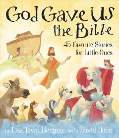 God gave us the bible : forty-five favorite stories for little ones / Lisa Tawn Bergren.
