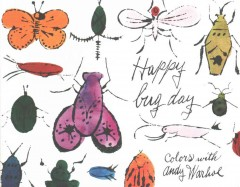 Happy bug day : colors with Andy Warhol / text by Michael Dayton Hermann. - text by Michael Dayton Hermann.