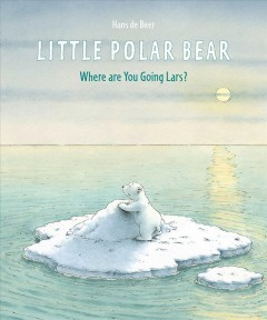 Little polar bear : where are you going Lars? / Hans de Beer. - Hans de Beer.