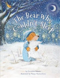 The bear who couldn't sleep /  by Caroline Nastro ; illustrated by Vanya Nastanlieva. - by Caroline Nastro ; illustrated by Vanya Nastanlieva.
