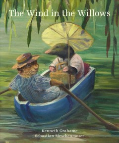 The wind in the willows /  Kenneth Grahame ; illustrated by Sebastian Meschenmoser. - Kenneth Grahame ; illustrated by Sebastian Meschenmoser.