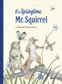 It's springtime, Mr. Squirrel! /  by Sebastian Meschenmoser ; translated by David Henry Wilson. - by Sebastian Meschenmoser ; translated by David Henry Wilson.