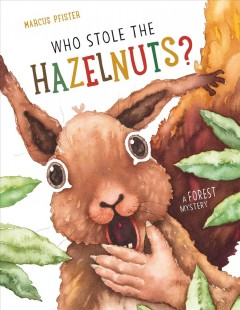 Who stole the hazelnuts? : a forest mystery / Marcus Pfister ; translated by David Henry Wilson.