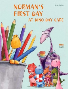 Norman's first day at dino day care /  written and illustrated by Sean Julian. - written and illustrated by Sean Julian.