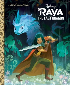 Raya and the last dragon /  adapted by Courtney Carbone ; illustrated by Tiffany Diep ; designed by Tony Fejeran. - adapted by Courtney Carbone ; illustrated by Tiffany Diep ; designed by Tony Fejeran.