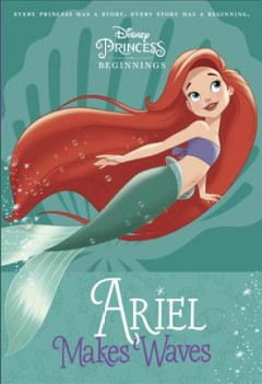 Ariel makes waves /  Liz Marsham ; illustrated by the Disney Storybook Art Team. - Liz Marsham ; illustrated by the Disney Storybook Art Team.