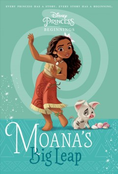 Moana's big leap /  by Suzanne Francis ; illustrated by the Disney Storybook Art Team. - by Suzanne Francis ; illustrated by the Disney Storybook Art Team.