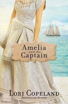 Amelia and the captain /  Lori Copeland.